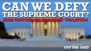 Can We Defy the Supreme Court? Jesse Ventura on Kim Davis's Violation | Off The Grid - Ora TV