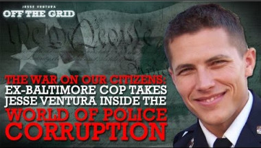 The War on Our Citizens: Ex-Baltimore Cop Takes Jesse Ventura Inside the World of Police Corruption