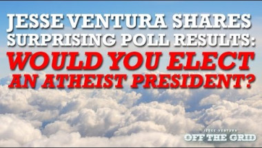 Jesse Ventura Shares Surprising Poll Results: Would You Elect An Atheist As President?