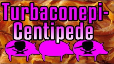Turbaconepicentipede - Epic Meal Time